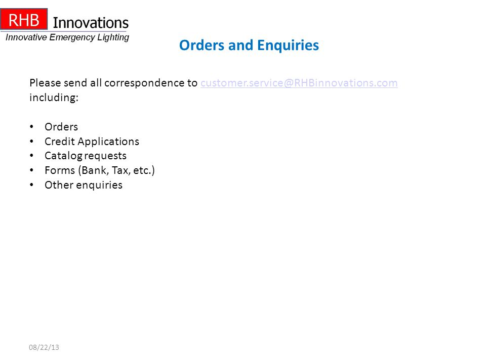 Orders and Enquiries Please send all correspondence to customer.service@RHBinnovations.com. including: