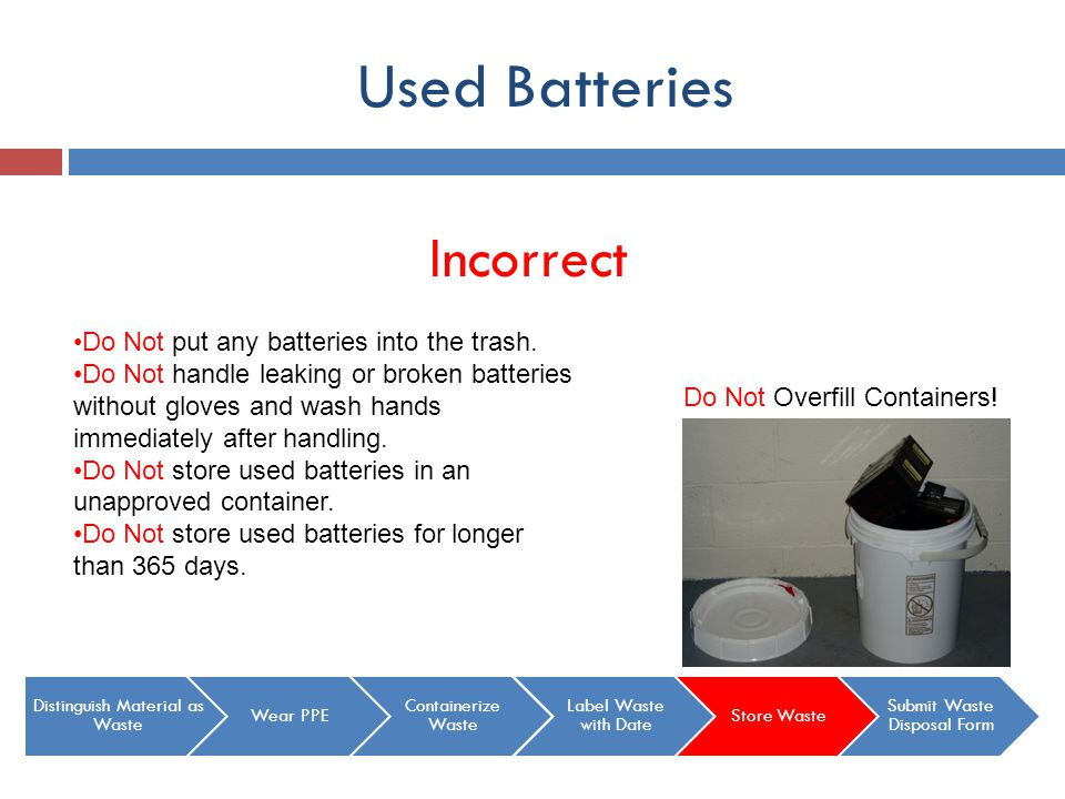 Used Batteries Incorrect Do Not put any batteries into the trash.
