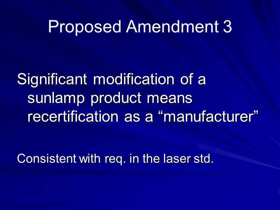 Proposed Amendment 3 Significant modification of a sunlamp product means recertification as a manufacturer