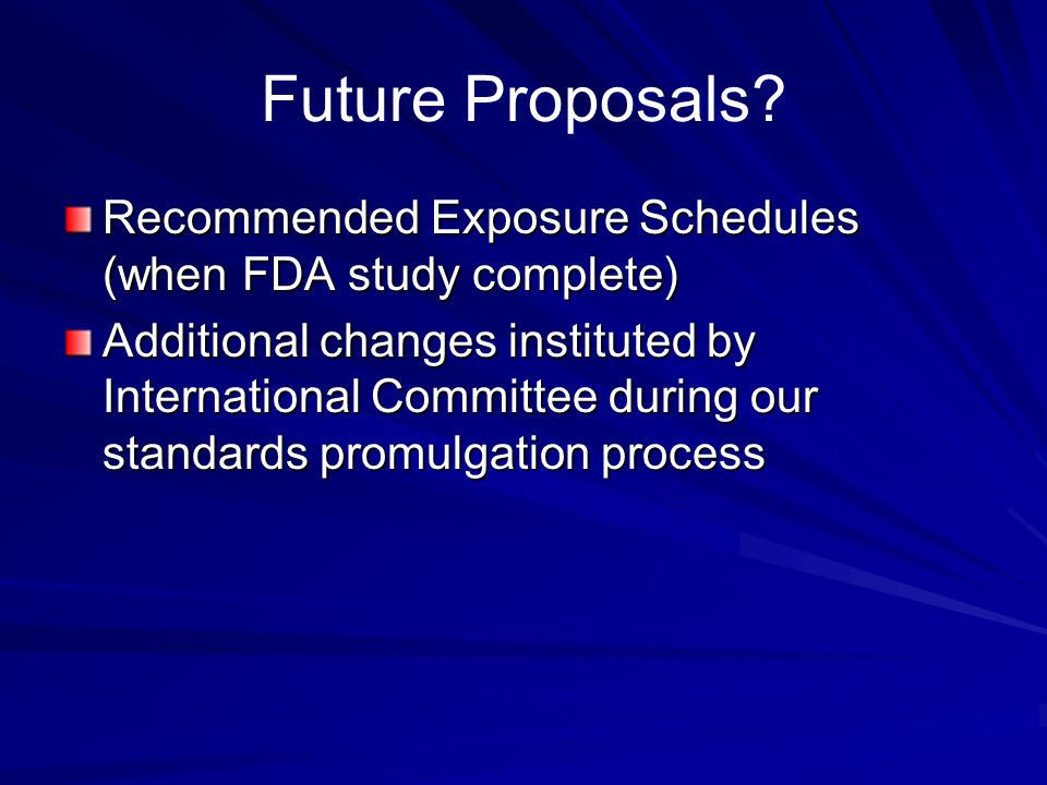 Future Proposals Recommended Exposure Schedules (when FDA study complete)