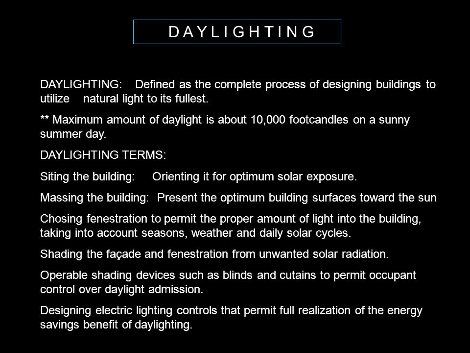 D A Y L I G H T I N G DAYLIGHTING: Defined as the complete process of designing buildings to utilize natural light to its fullest.