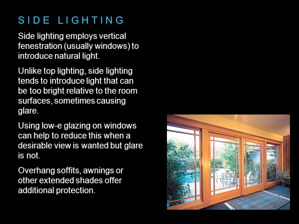 S I D E L I G H T I N G Side lighting employs vertical fenestration (usually windows) to introduce natural light.