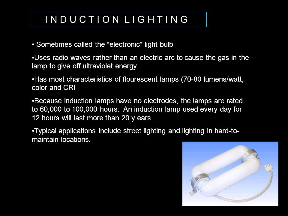 I N D U C T I O N L I G H T I N G Sometimes called the electronic light bulb.