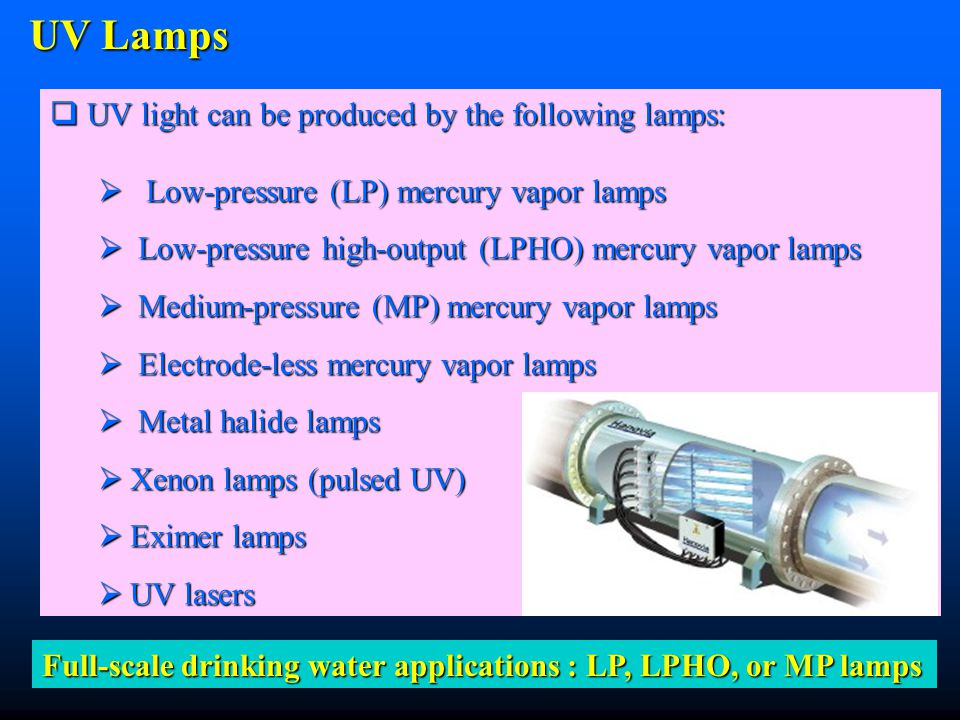 UV Lamps UV light can be produced by the following lamps: