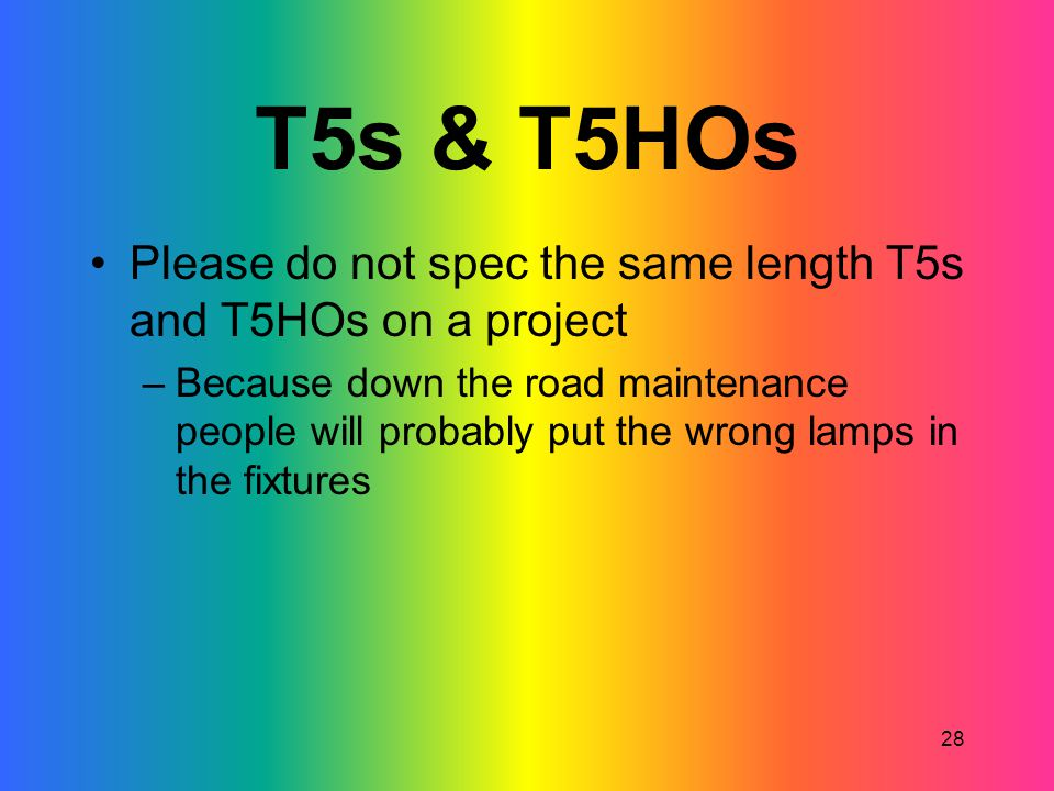 T5s & T5HOs Please do not spec the same length T5s and T5HOs on a project.