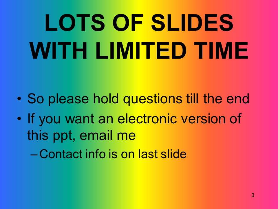 LOTS OF SLIDES WITH LIMITED TIME
