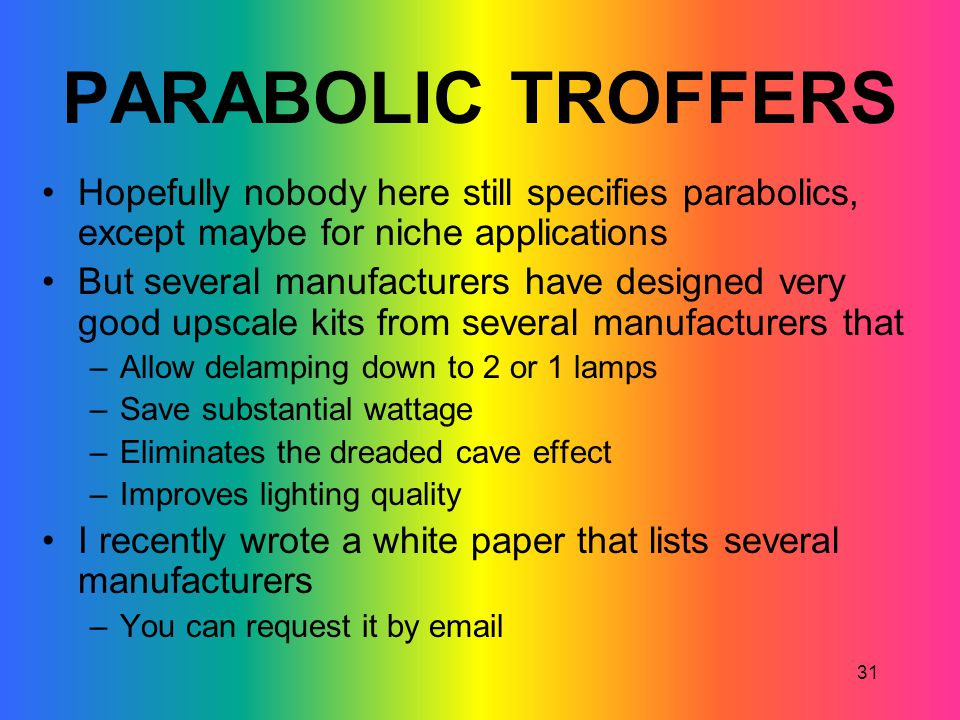 PARABOLIC TROFFERS Hopefully nobody here still specifies parabolics, except maybe for niche applications.