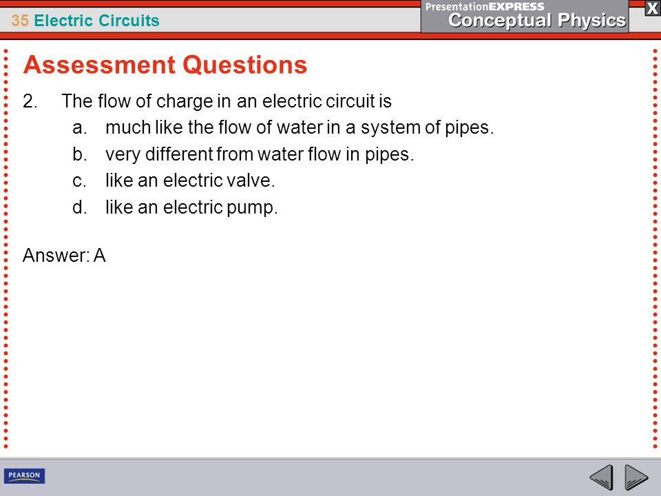 Assessment Questions The flow of charge in an electric circuit is