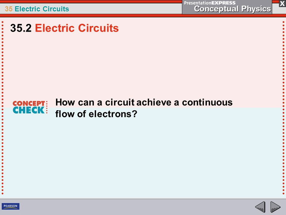 35.2 Electric Circuits How can a circuit achieve a continuous flow of electrons
