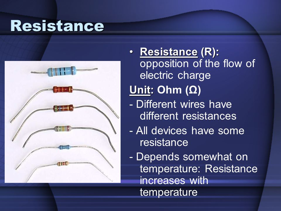 Resistance Resistance (R): opposition of the flow of electric charge