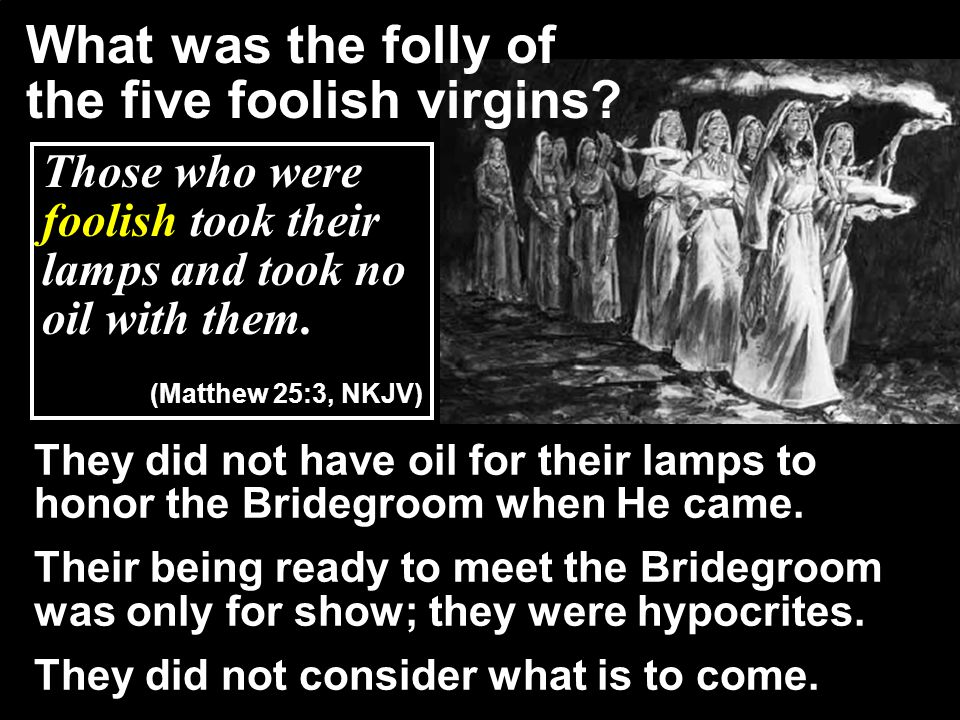 What was the folly of the five foolish virgins
