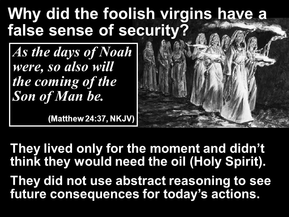 Why did the foolish virgins have a false sense of security