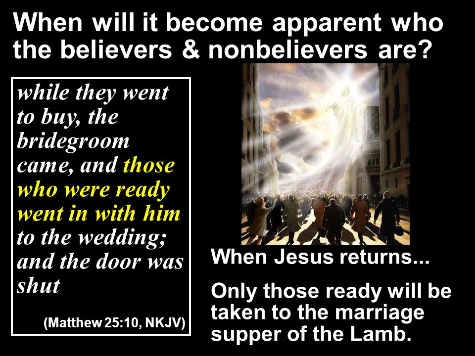 When will it become apparent who the believers & nonbelievers are