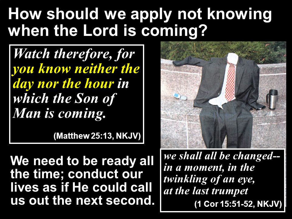 How should we apply not knowing when the Lord is coming
