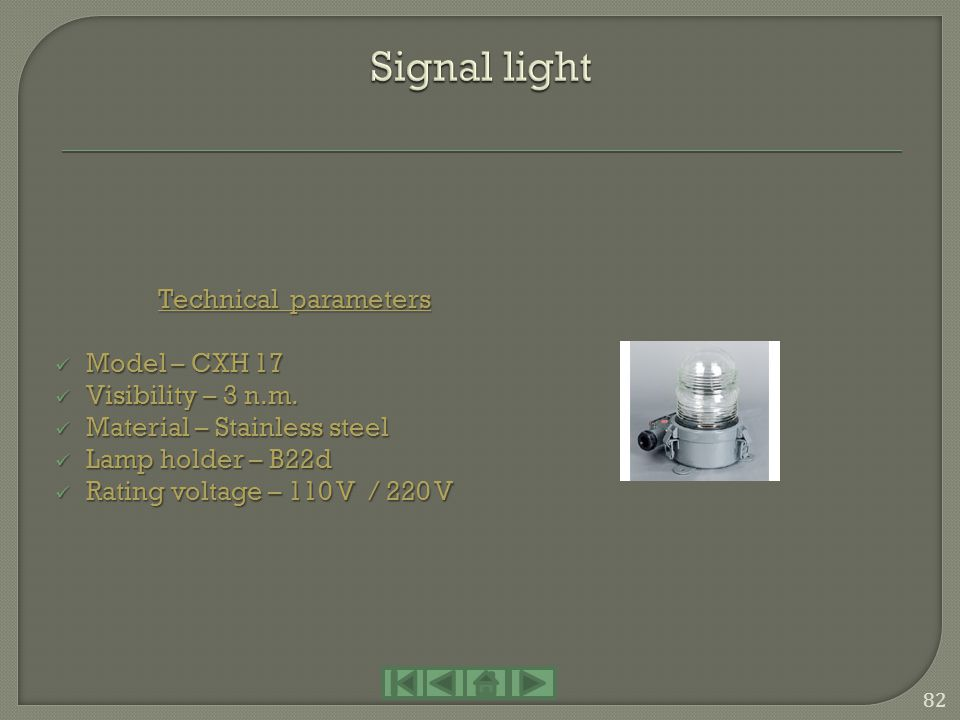 Signal light Technical parameters Model – CXH 17 Visibility – 3 n.m.