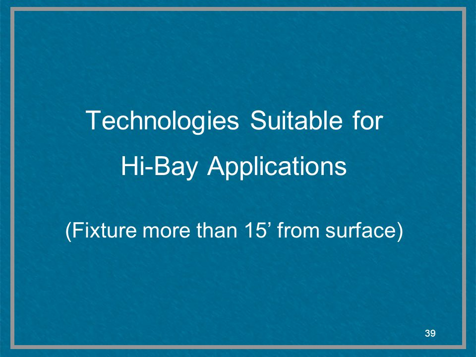Technologies Suitable for Hi-Bay Applications (Fixture more than 15' from surface)