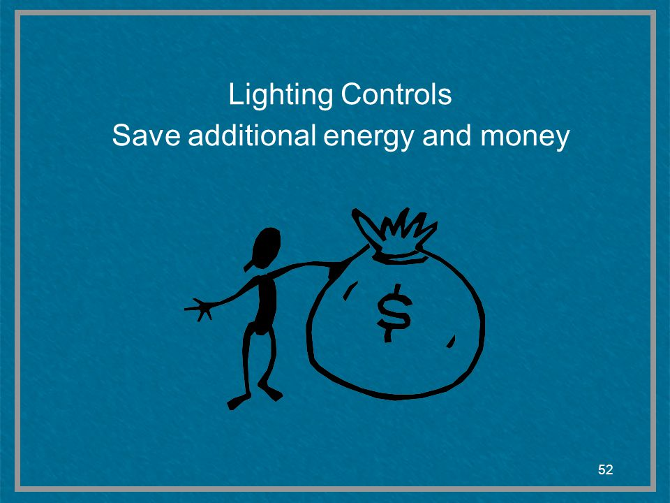 Lighting Controls Save additional energy and money