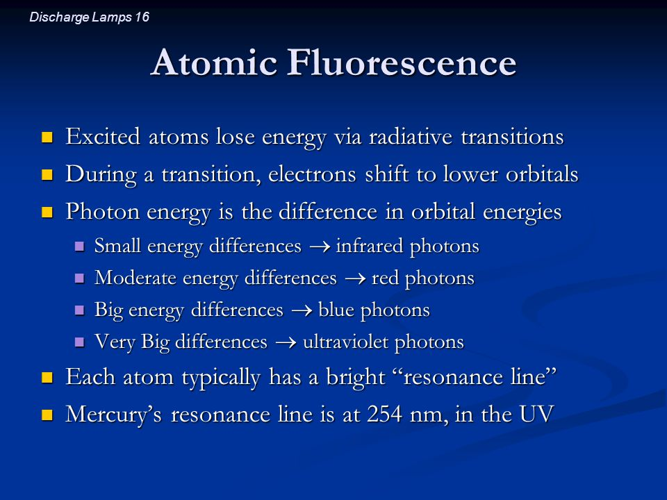 Atomic Fluorescence Excited atoms lose energy via radiative transitions. During a transition, electrons shift to lower orbitals.