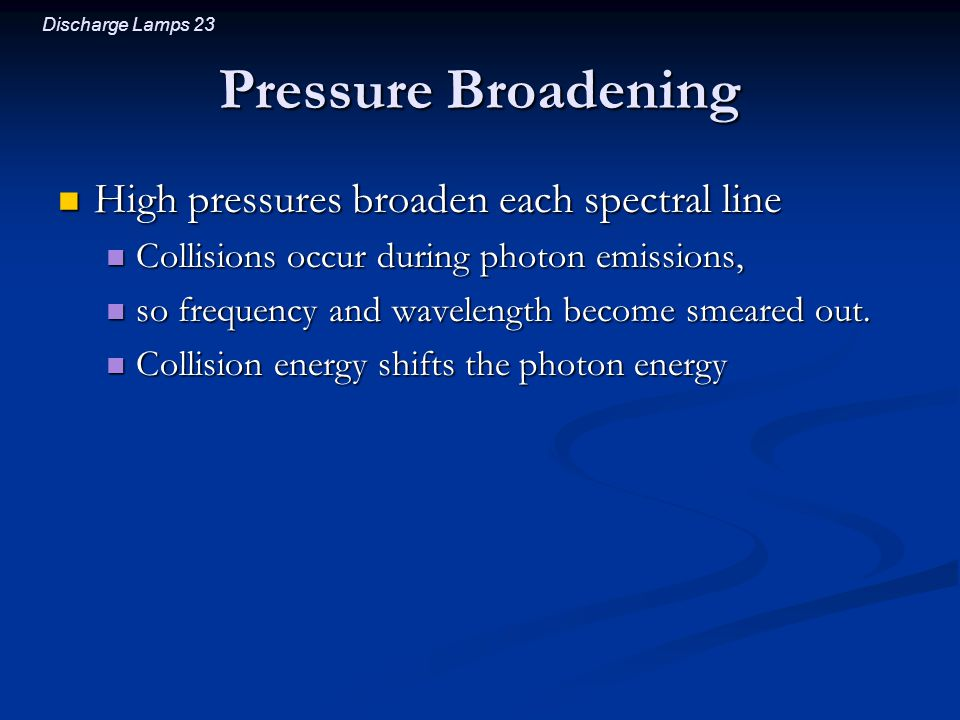 Pressure Broadening High pressures broaden each spectral line