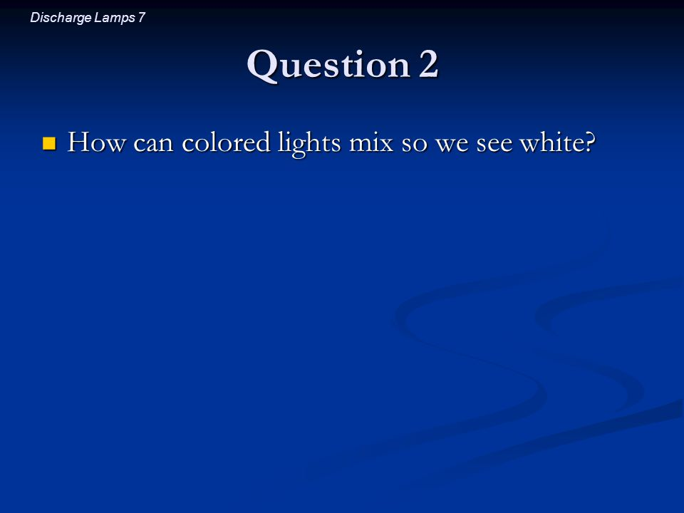 Question 2 How can colored lights mix so we see white