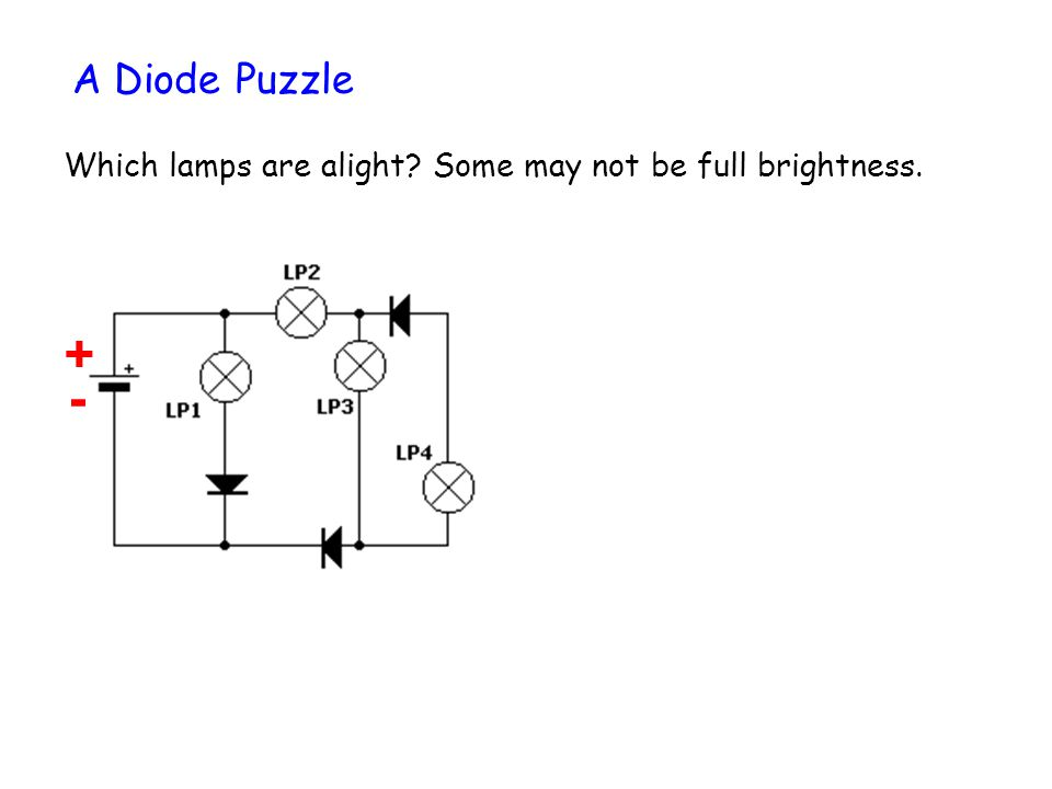 A Diode Puzzle Which lamps are alight Some may not be full brightness. + + - -