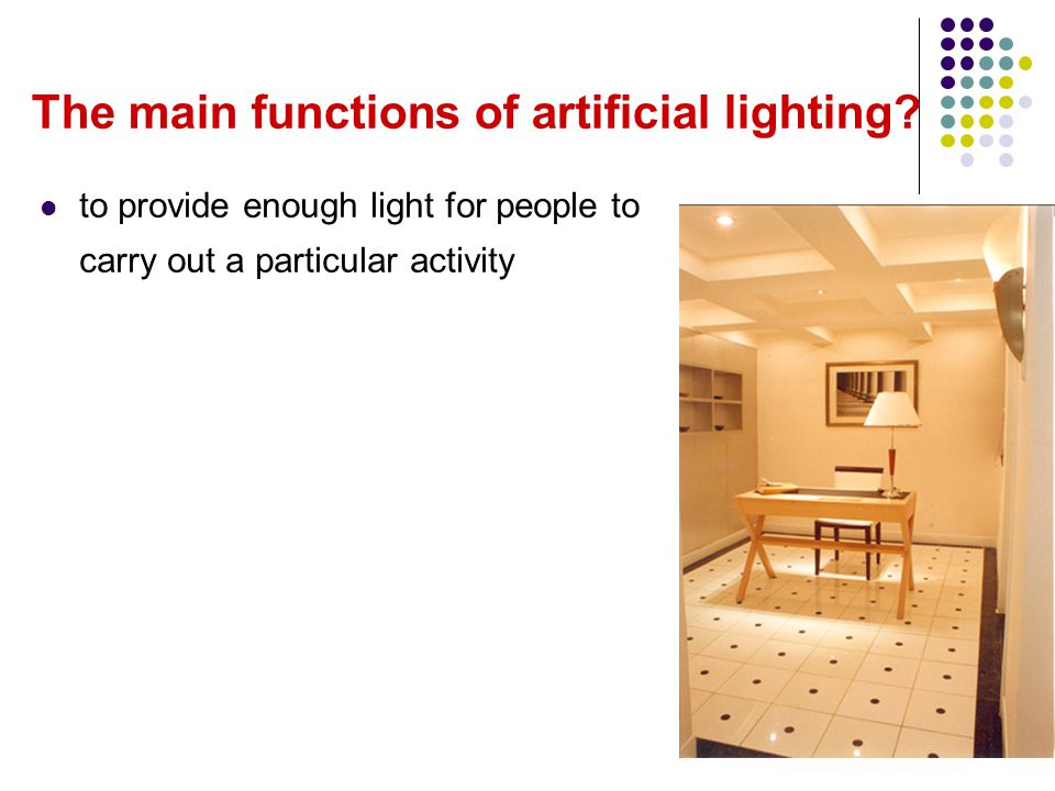 The main functions of artificial lighting