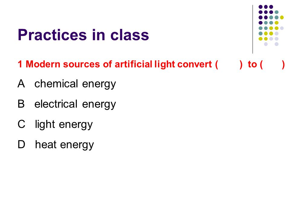 Practices in class A chemical energy B electrical energy