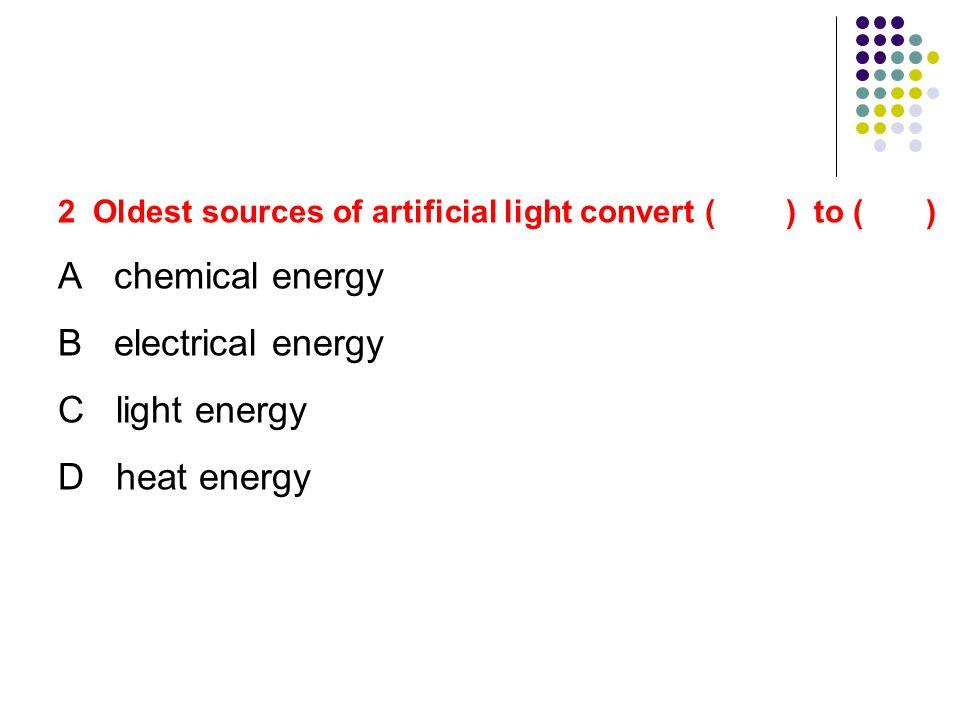 A chemical energy B electrical energy C light energy D heat energy