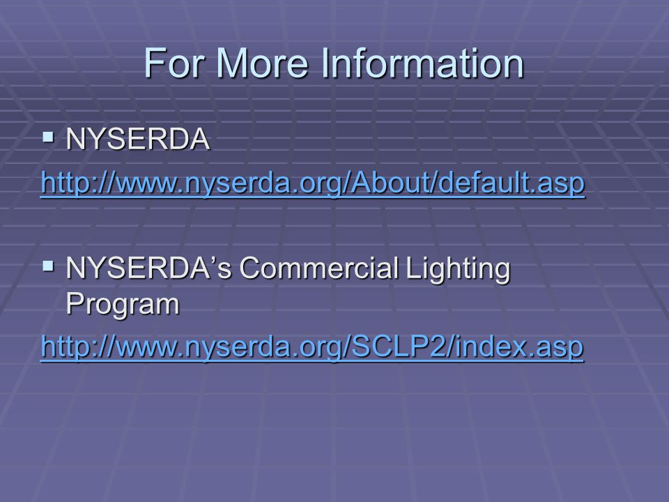For More Information NYSERDA http://www.nyserda.org/About/default.asp