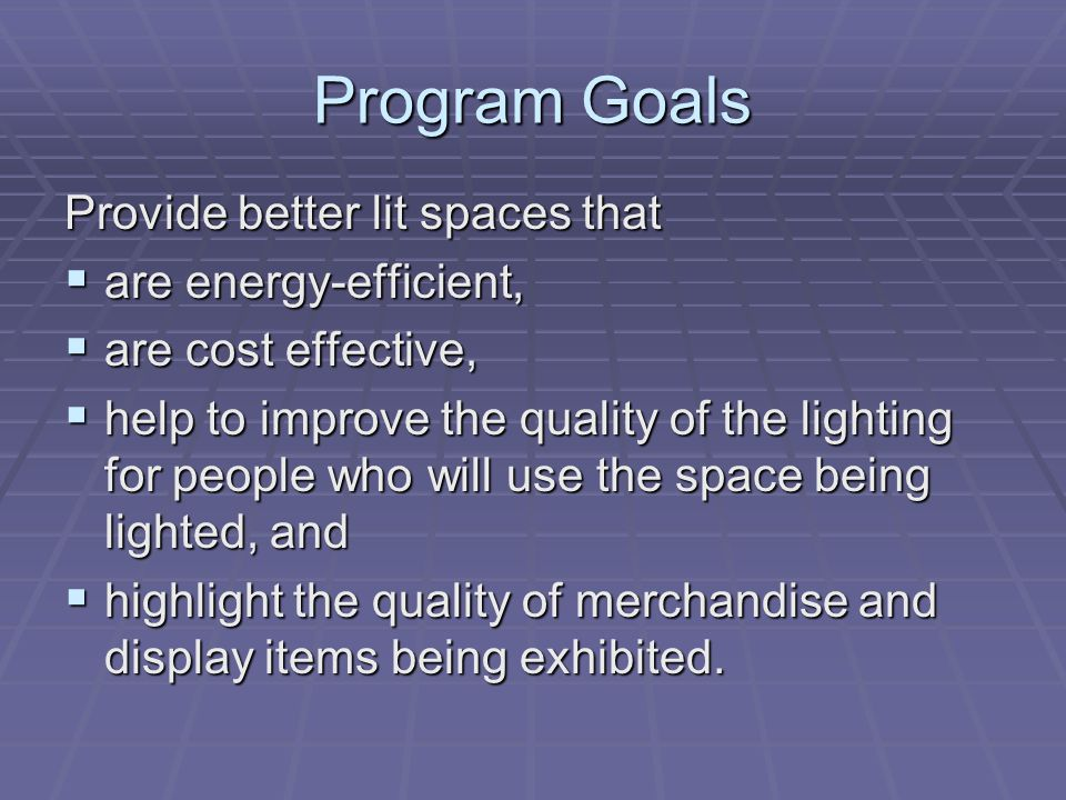 Program Goals Provide better lit spaces that are energy-efficient,