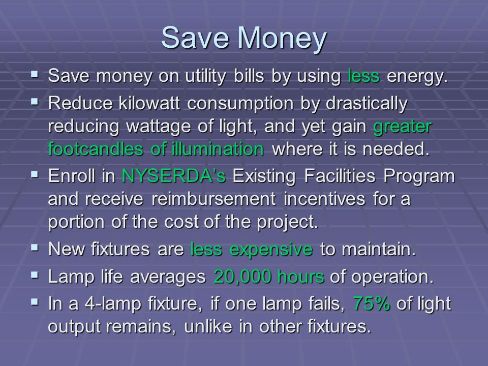 Save Money Save money on utility bills by using less energy.