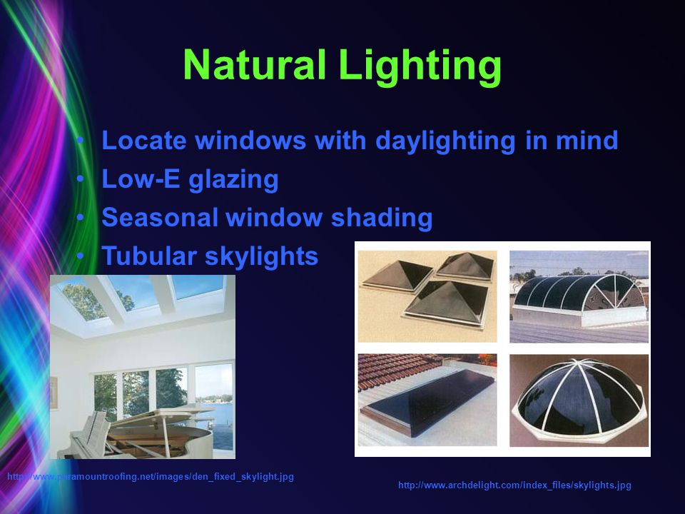 Natural Lighting Locate windows with daylighting in mind Low-E glazing