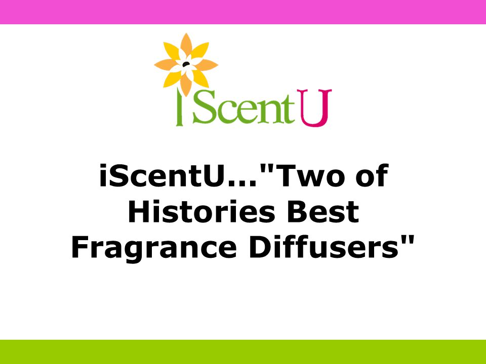 iScentU... Two of Histories Best Fragrance Diffusers