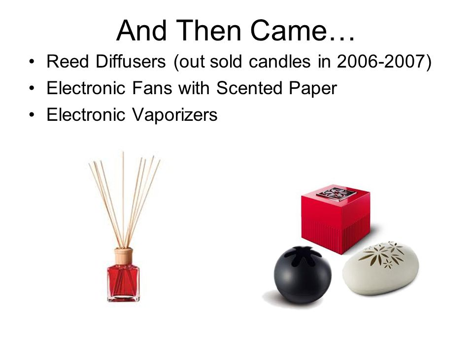 And Then Came… Reed Diffusers (out sold candles in 2006-2007)
