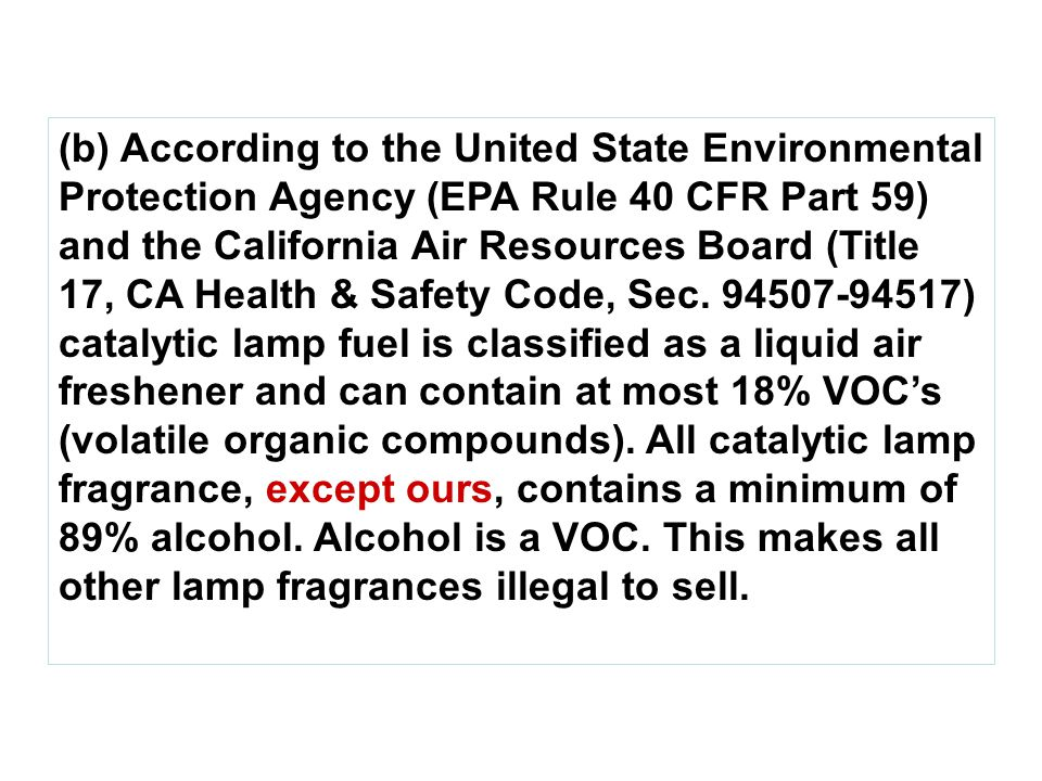 (b) According to the United State Environmental Protection Agency (EPA Rule 40 CFR Part 59) and the California Air Resources Board (Title 17, CA Health & Safety Code, Sec.
