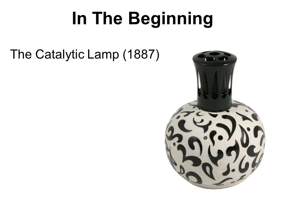In The Beginning The Catalytic Lamp (1887)