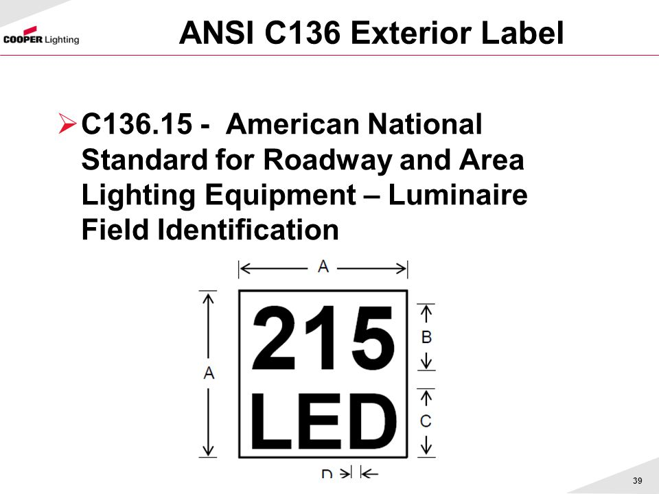 ANSI C136 Exterior Label C136.15 - American National Standard for Roadway and Area Lighting Equipment – Luminaire Field Identification.