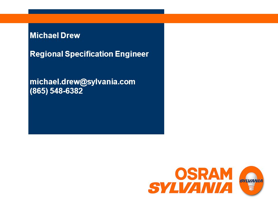 Michael Drew Regional Specification Engineer michael. drew@sylvania