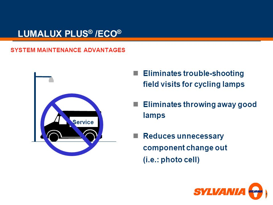 LUMALUX PLUS® /ECO® SYSTEM MAINTENANCE ADVANTAGES. Eliminates trouble-shooting field visits for cycling lamps.