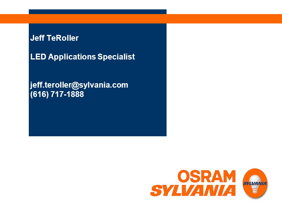 Jeff TeRoller LED Applications Specialist jeff. teroller@sylvania