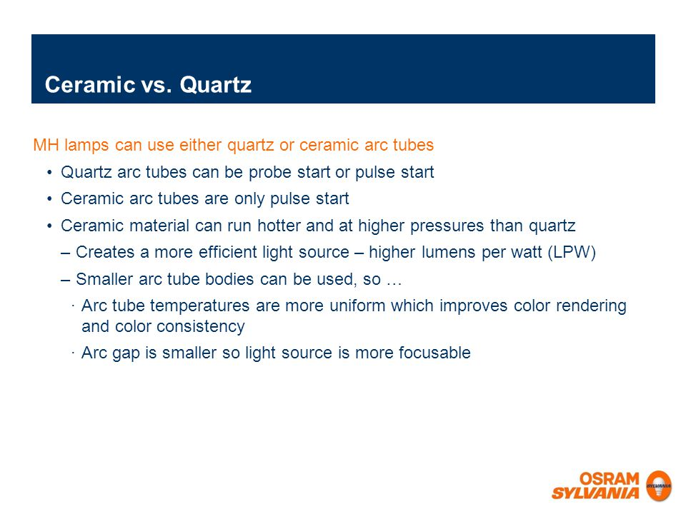 Ceramic vs. Quartz MH lamps can use either quartz or ceramic arc tubes