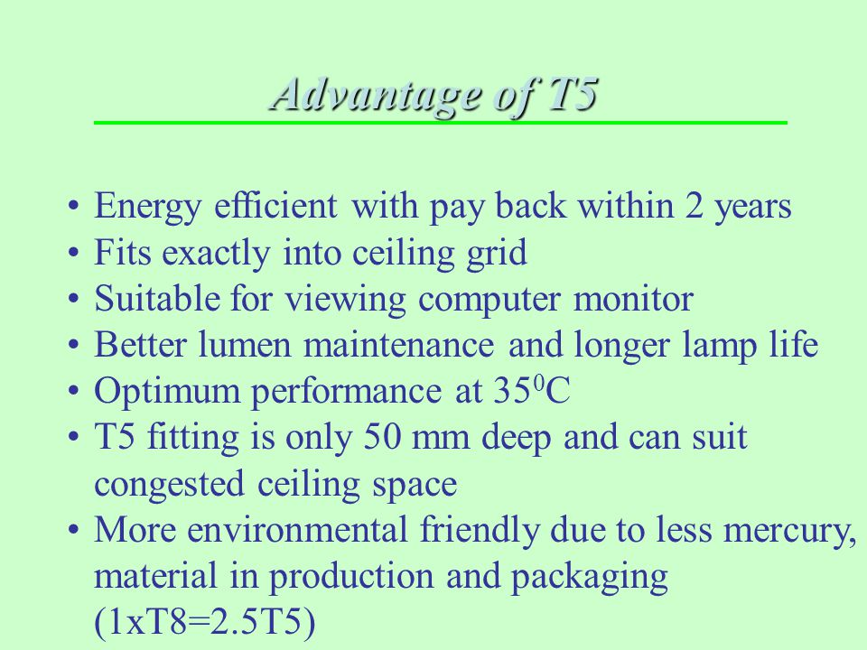 Advantage of T5 Energy efficient with pay back within 2 years