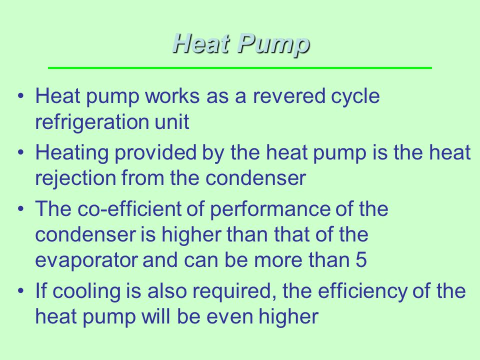 Heat Pump Heat pump works as a revered cycle refrigeration unit
