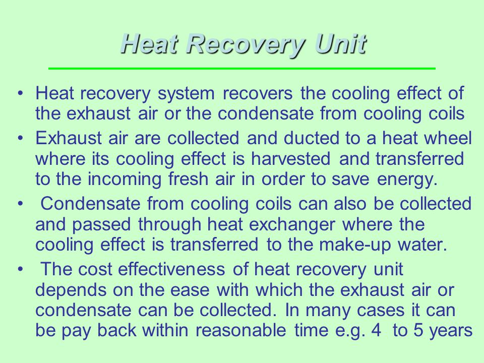Heat Recovery Unit Heat recovery system recovers the cooling effect of the exhaust air or the condensate from cooling coils.