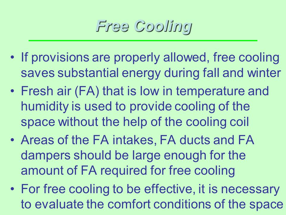 Free Cooling If provisions are properly allowed, free cooling saves substantial energy during fall and winter.