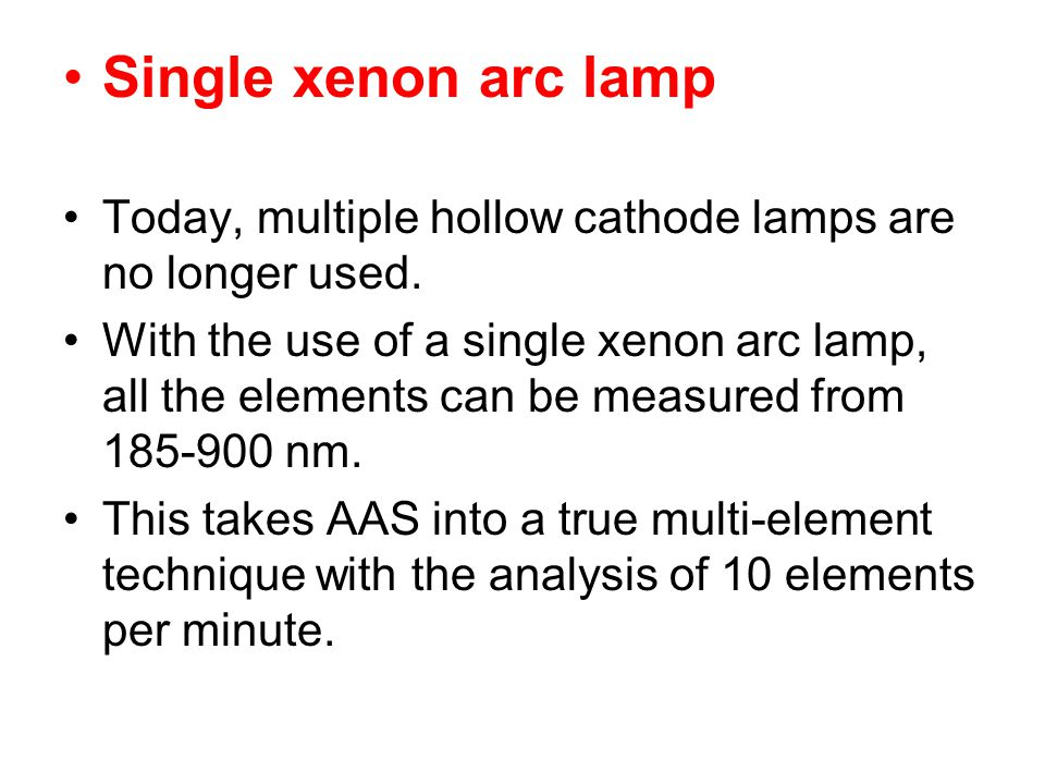 Single xenon arc lamp Today, multiple hollow cathode lamps are no longer used.