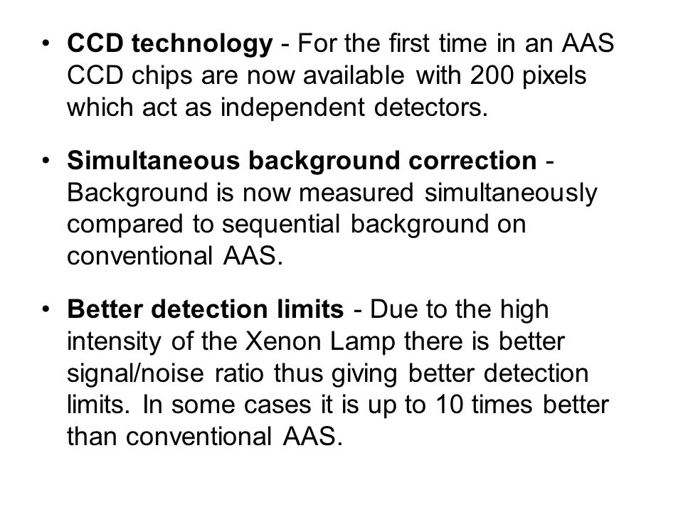 CCD technology - For the first time in an AAS CCD chips are now available with 200 pixels which act as independent detectors.