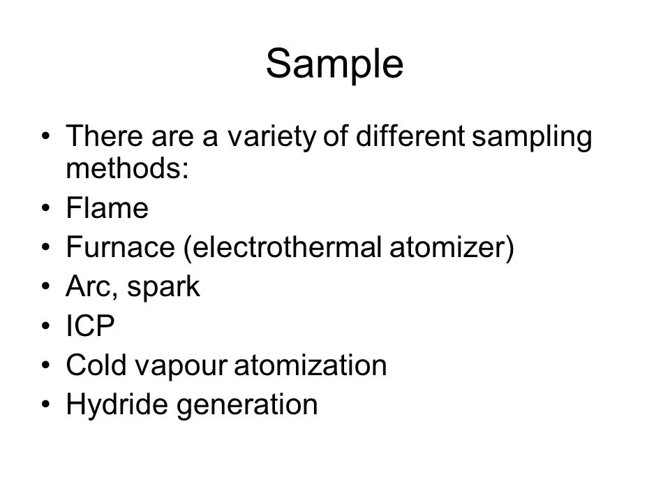 Sample There are a variety of different sampling methods: Flame