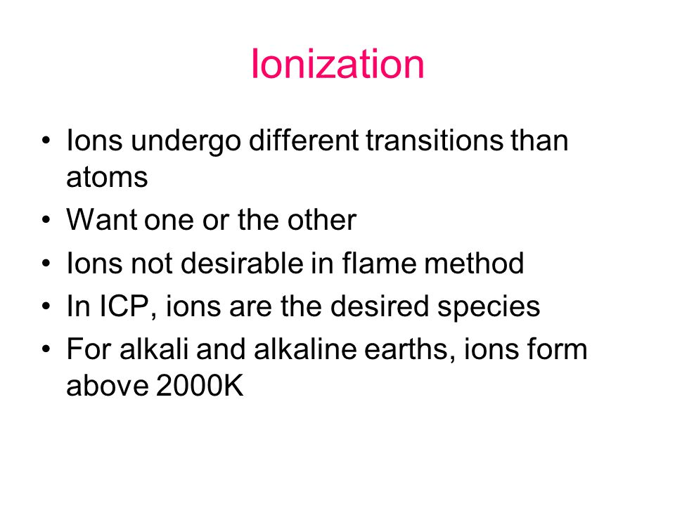 Ionization Ions undergo different transitions than atoms