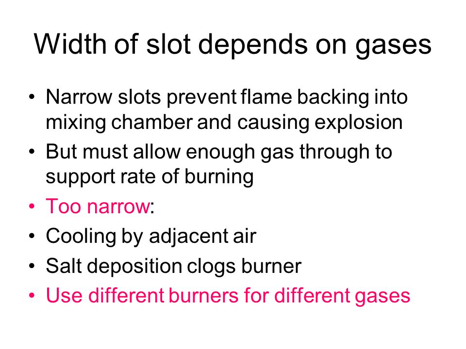 Width of slot depends on gases